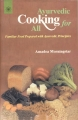 Ayurvedic Cooking for All By Amadea Morningstar